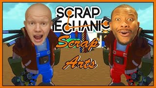 Scrap Arts - Scrap Mechanic - w/Bigbst4tz2 (Roblox)