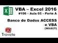 #106 - VBA Excel e Access - fazendo um Select  - Aula 5 - Parte A