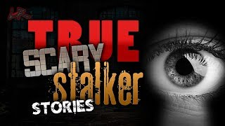 7 True Scary STALKER Stories | True Scary Stories COMPILATION