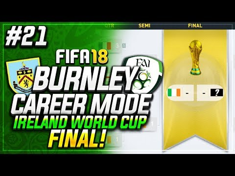THE WORLD CUP FINAL W/ IRELAND!!🏆 #21 - FIFA 18 BURNLEY CAREER MODE
