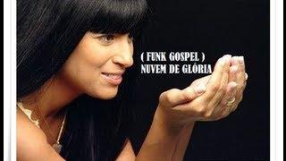FUNK GOSPEL 2014 Fernanda Brum - Nuvem de Glória - DJ BIEL 22 - DJ ELIEZE BRANDAO