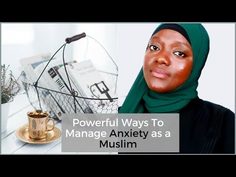 POWERFUL WAYS TO MANAGE ANXIETY AS A MUSLIM