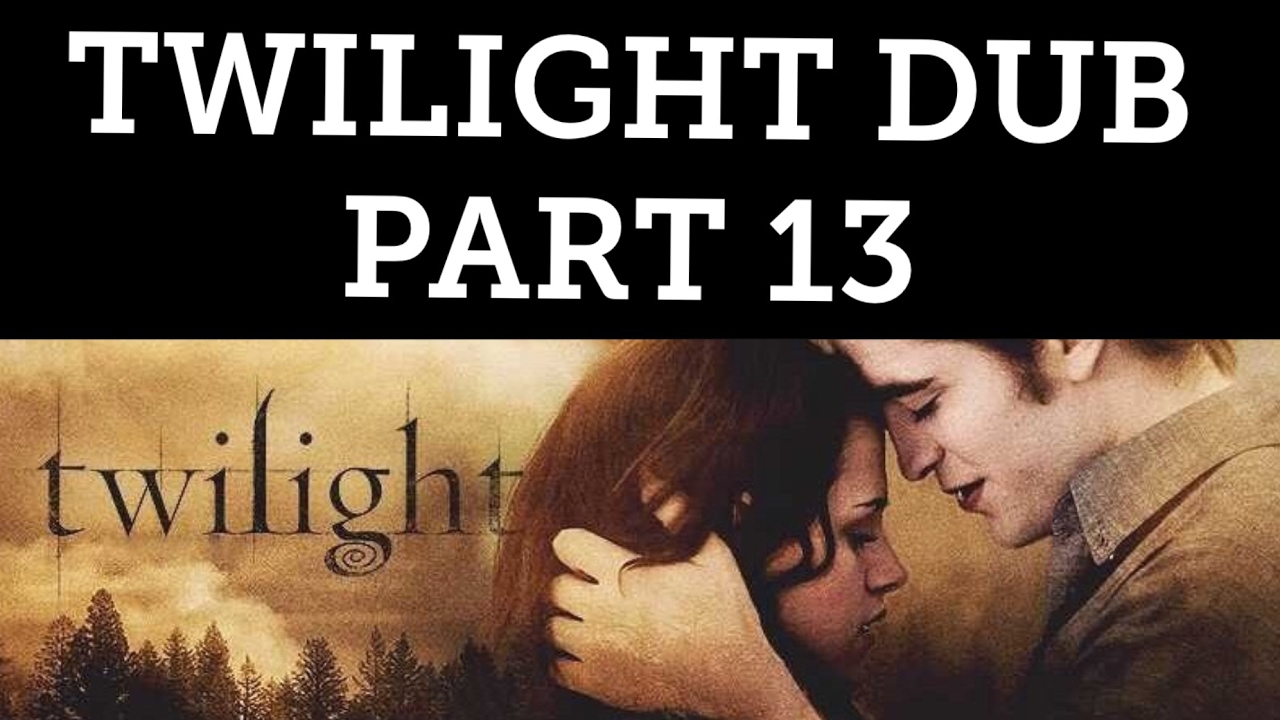 TWILIGHT DUB PART 13