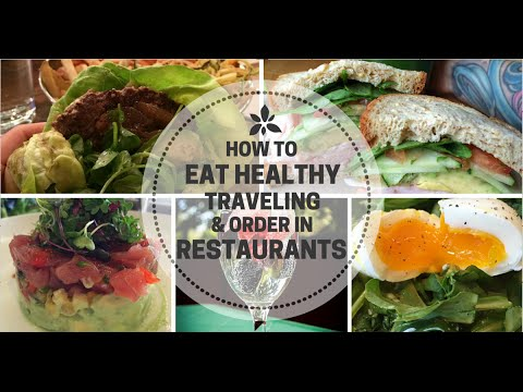 How to Eat Healthy Traveling and Order in Restaurants
