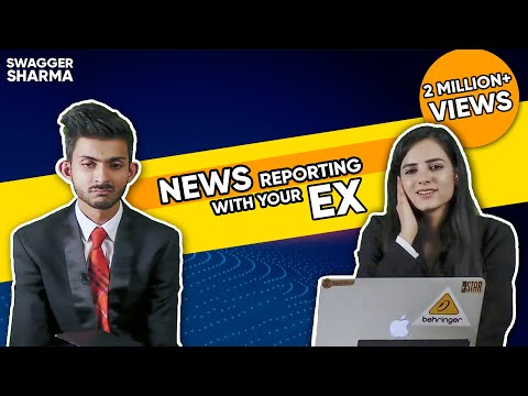 News Reporting With Your Ex    SwaggerSharma