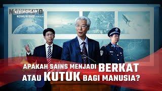 Kebohongan Komunisme - Klip Film(2)Apakah Sains Menjadi Berkat atau Kutuk bagi Manusia?