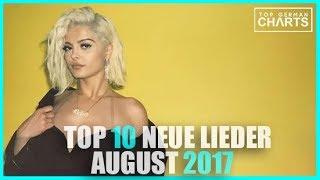 TOP 10 NEUE LIEDER AUGUST 2017   CHARTS AUGUST 2017