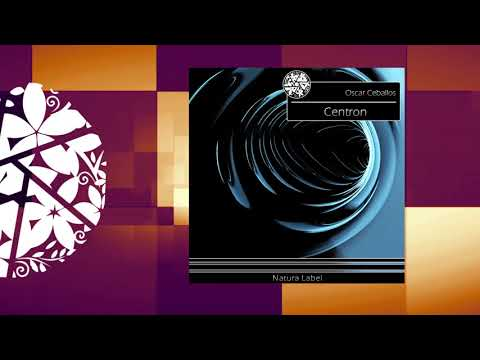 House Music - Oscar Ceballos - Centron (Original Mix) Natura Label