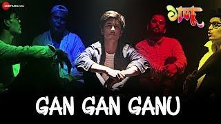Gan Gan Ganu | Ganu | Dikshant Gangurdey, Girish Jadhav, Smit Kedare, Shirish Shejwal & Prashant Z
