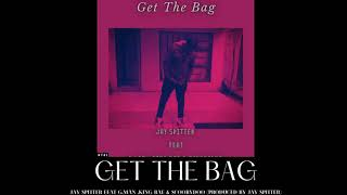 Get The Bag_JAY SPITTER Feat G.Man ,King Bae & ScoobyDoo (Produced By Jay Spitter) OFFICIAL AUDIO