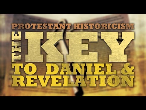 Protestant Historicism – The Key to Daniel and Revelation