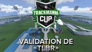"""Trackmania Cup 2018 #32 : Validation De """"tlbr"""""""