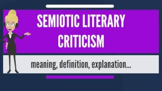 What is SEMIOTIC LITERARY CRITICISM? What does SEMIOTIC LITERARY CRITICISM mean?