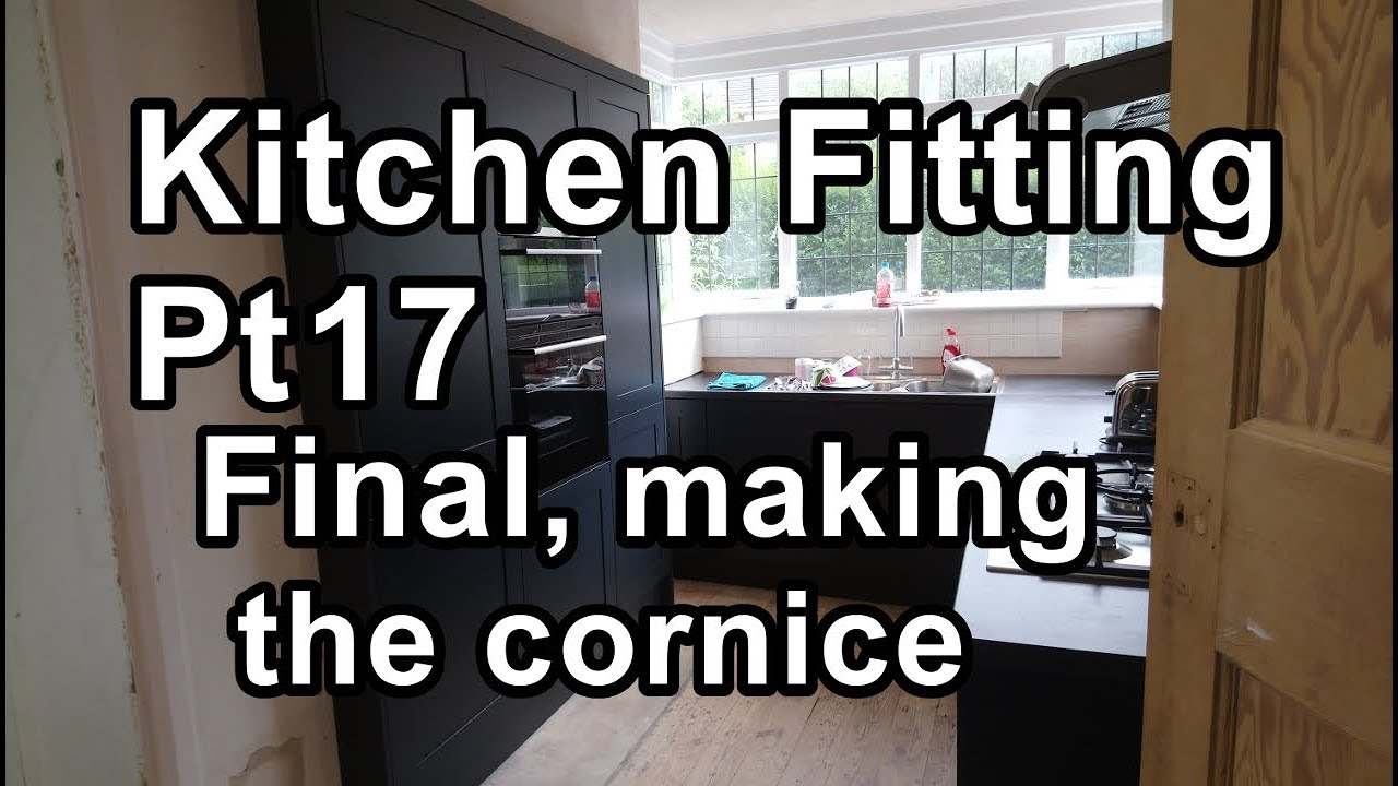 Kitchen Fitting Pt17 Final Making The Cornice The Last Bits To Finish Off Youtube