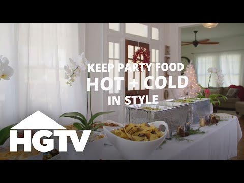How To Keep Party Food At The Right Temperature - HGTV