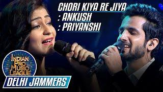 Ankush Bhardwaj, Priyanshi Beautiful Performance on Chori Kiya Re Jiya, Indian Pro Music League