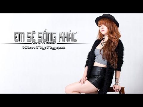 Em Sẽ Sống Khác ( Version Remix ) - Kim Ny Ngọc [Video Karaoke full HD]