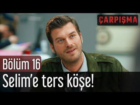 Çarpışma 16. Bölüm - Selim'e Ters Köşe!