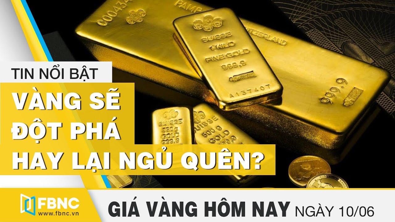 Giá vàng mới nhất hôm nay 10/6/2020   Vàng sẽ đột phá hay lại ngủ quên   FBNC