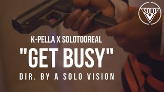 "K-Pella x SoloTooReal - ""Get Busy"" (Official Video) 