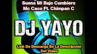 Suena mi bajo cumbiero - MC CACO ft. CHIMPAN C [Remix DJ YAYO]