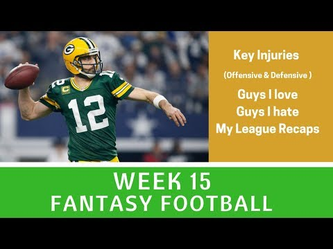 Week 15 Fantasy Football - Key Injuries, Must Starts/Sits, Guy I Hate/Love, League Recaps +