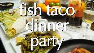 Dinner Party Tonight: Fish Taco Dinner