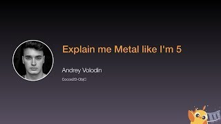 Explain me Metal like I'm 5 - iOS Conf SG 2020