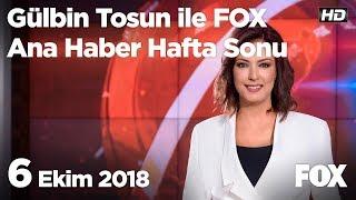 6 Ekim 2018 Gülbin Tosun ile FOX Ana Haber Hafta Sonu