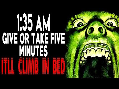 1:35 AM, Give or Take Five Minutes, It'll Climb in Bed | CreepyPasta Storytime