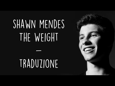Shawn Mendes - The Weight [Traduzione ITA]