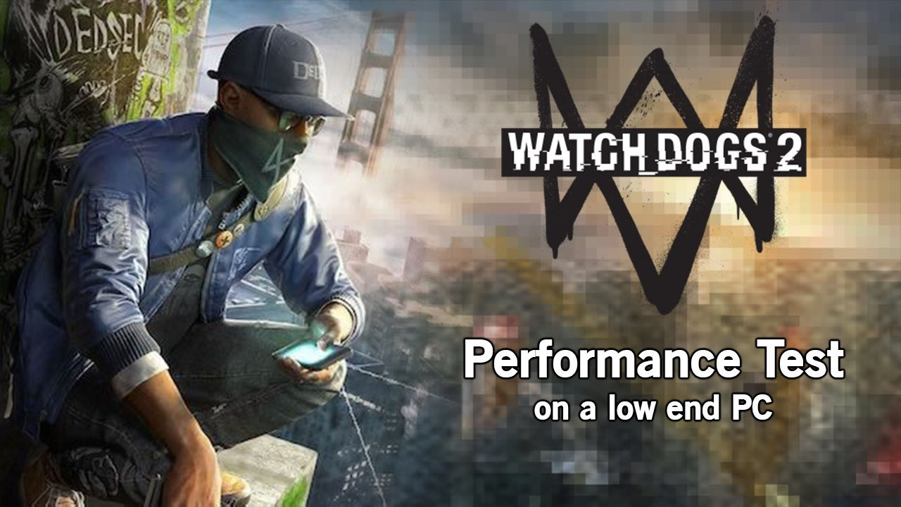 Watch Dogs 2 Performance Test on a Low End PC - Playable Under Minimum  Requirements?