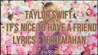 Taylor Swift - It's Nice To Have A Friend (Lyrics - Terjemahan Bahasa Indonesia)