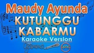 Maudy Ayunda - Kutunggu Kabarmu (Karaoke Lirik Tanpa Vokal) by GMusic