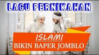 LAGU PERNIKAHAN ISLAMI 2019!!!! BIKIN BAPER JOMBLO TAQWA...