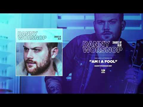 DANNY WORSNOP - Am I A Fool