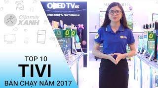 Top 10 tivi bán chạy nhất năm 2017 tại Điện máy XANH - Mua sắm ngay cho ngày Tết | Điện máy XANH