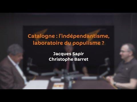 La Catalogne, laboratoire du populisme | JACQUES SAPIR | CHRISTOPHE BARRET