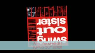 Swing Out Sister - AM I THE SAME GIRL