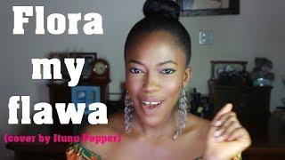 BEST Davido - Flora My Flawa (Cover by ITUNU PEPPER)