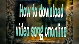 How to download video song on online/DK Friends tech