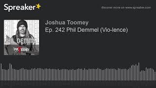 Ep. 242 Phil Demmel (Vio-lence)