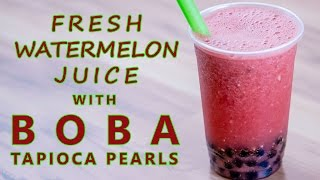 how to make fresh watermelon juice with boba tapioca pearls