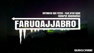 KuTunggu Kau Putus-feat.Ariel NOAH(Sheryl Sheinafia)