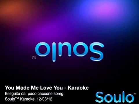 You Made Me Love You (Karaoke)