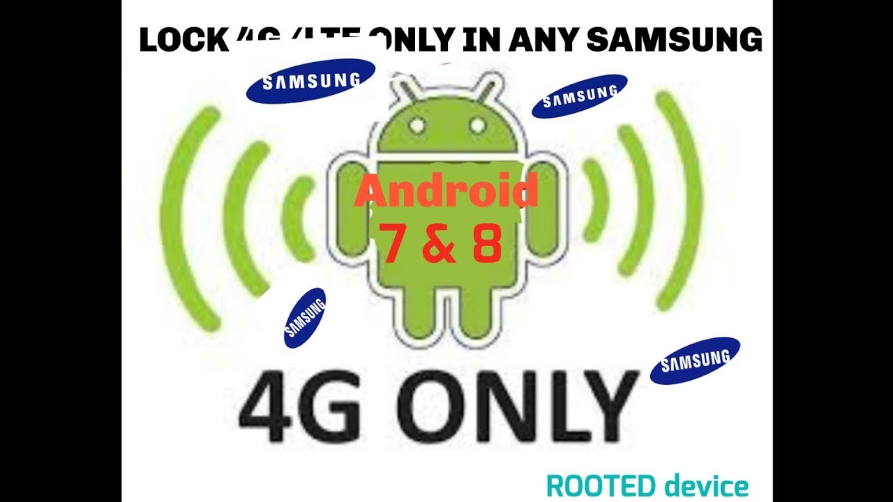 Lock 4G/ LTE Only on Any samsung android 7 Nougat & 8 Oreo Rooted and Non  rooted phone 2018