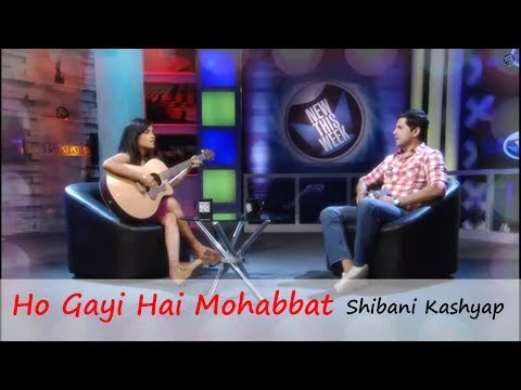Ho Gayi Hai Mohabbat By Shibani Kashyap   New This Week