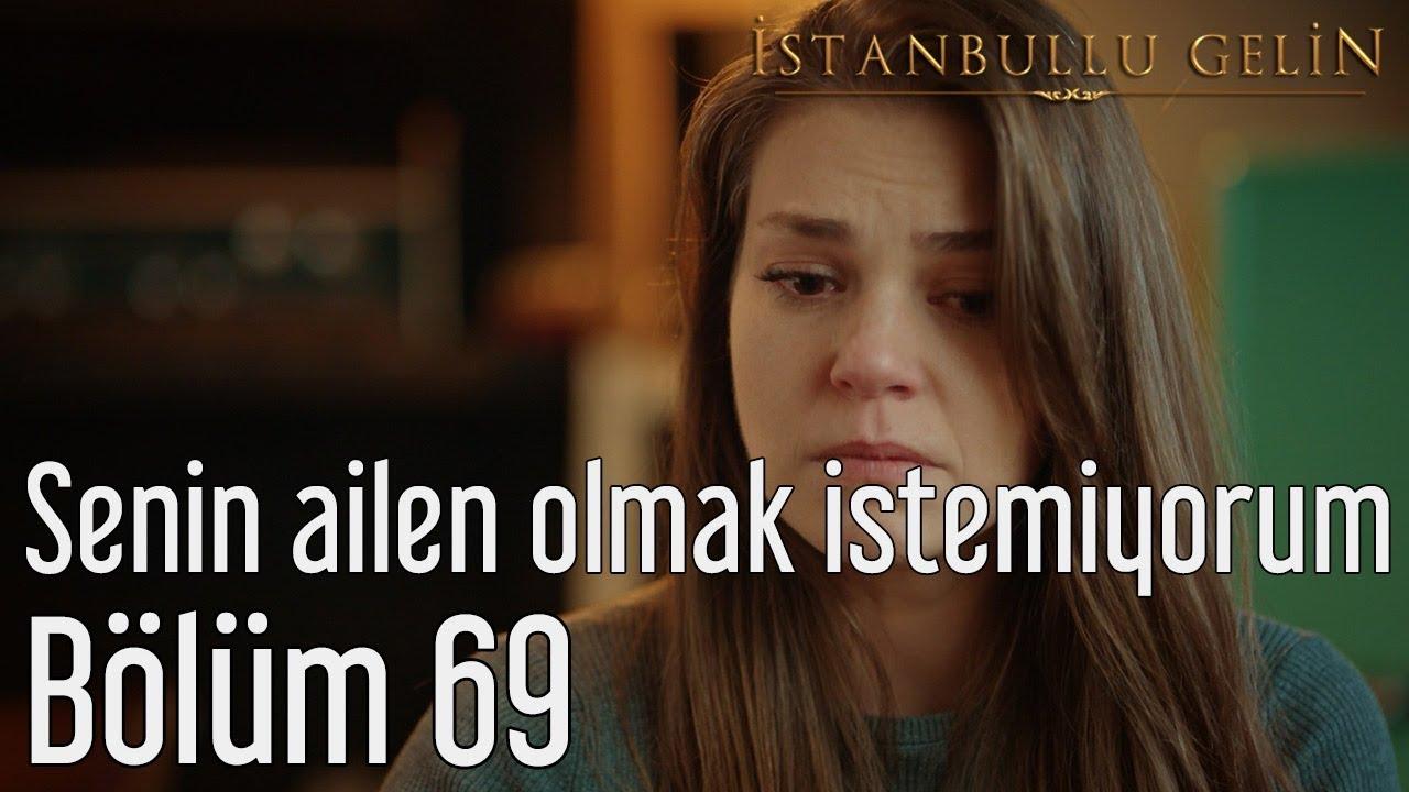 İstanbullu Gelin 69. Bölüm - Senin Ailen Olmak İstemiyorum