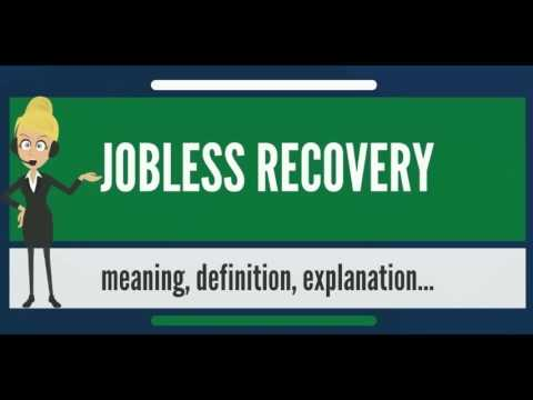 What is JOBLESS RECOVERY? What does JOBLESS RECOVERY mean? J