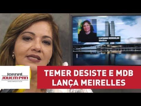Temer desiste e MDB lança Meirelles como candidato oficial ao Planalto | Jornal JP